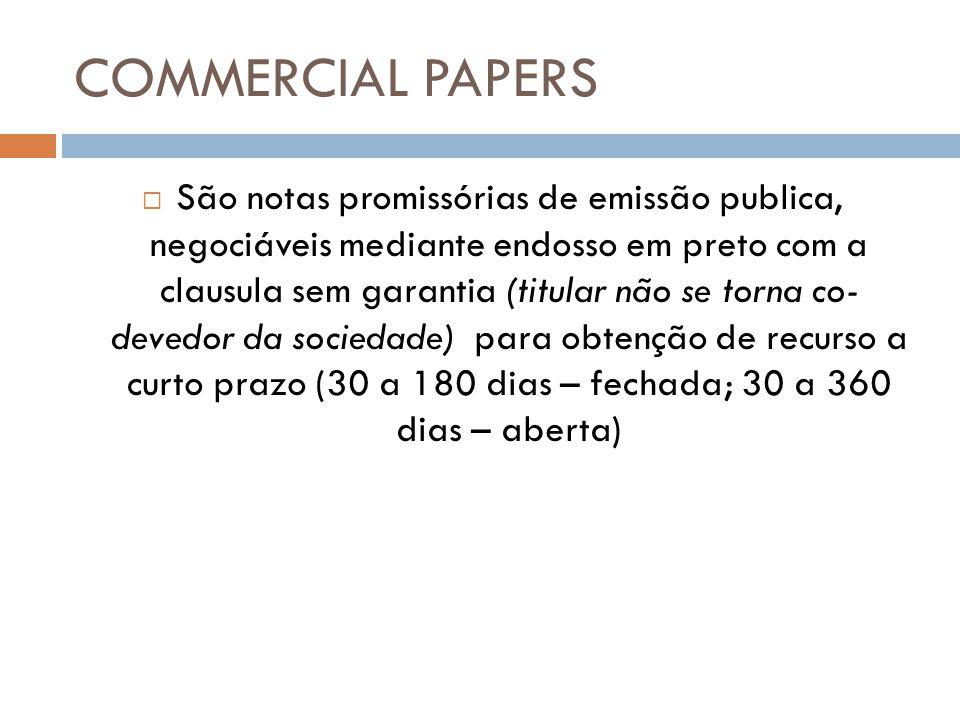 COMMERCIAL PAPERS São notas promissórias de emissão publica, negociáveis mediante endosso em preto com a clausula sem garantia (titular não se torna c