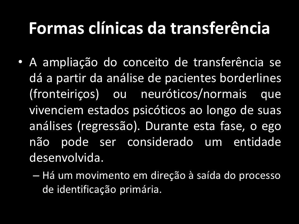Formas clínicas da transferência A ampliação do conceito de transferência se dá a partir da análise de pacientes borderlines (fronteiriços) ou neuróti