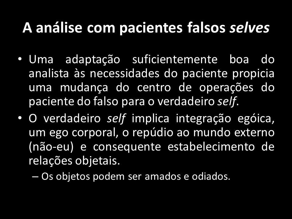 A análise com pacientes falsos selves Uma adaptação suficientemente boa do analista às necessidades do paciente propicia uma mudança do centro de oper