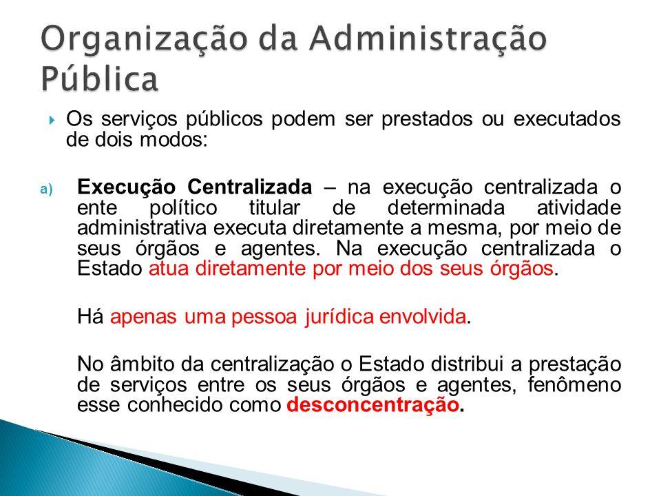 Os serviços públicos podem ser prestados ou executados de dois modos: a) Execução Centralizada – na execução centralizada o ente político titular de d