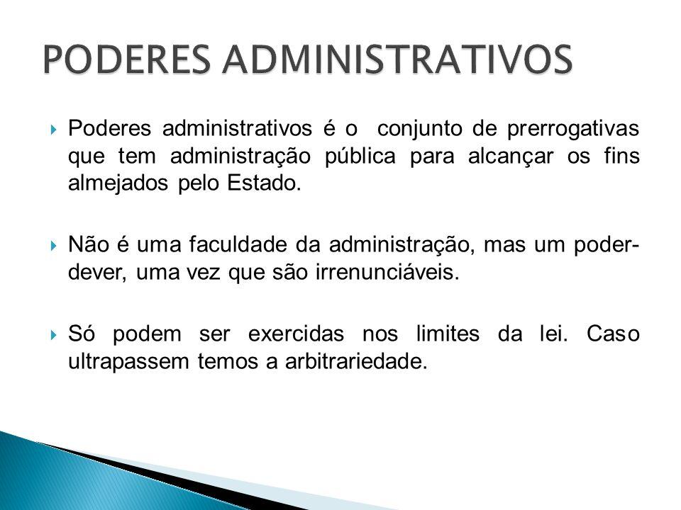 Poderes administrativos é o conjunto de prerrogativas que tem administração pública para alcançar os fins almejados pelo Estado. Não é uma faculdade d