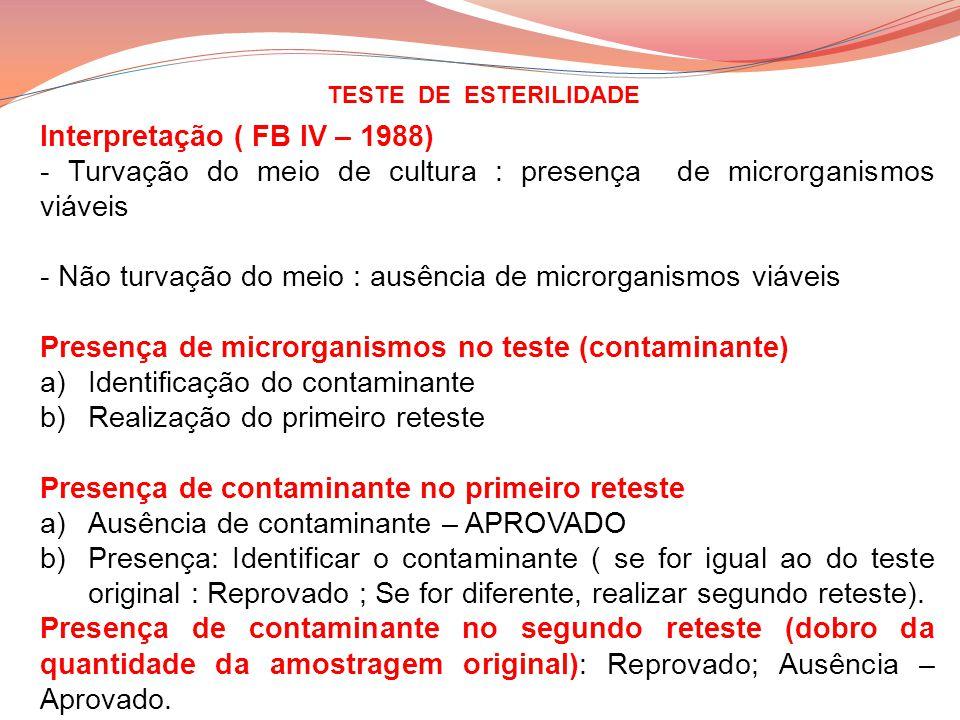 TESTE DE ESTERILIDADE Interpretação ( FB IV – 1988) - Turvação do meio de cultura : presença de microrganismos viáveis - Não turvação do meio : ausênc