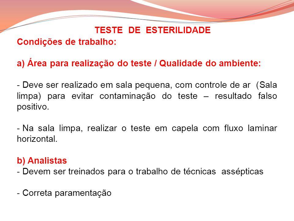 Condições de trabalho: a) Área para realização do teste / Qualidade do ambiente: - Deve ser realizado em sala pequena, com controle de ar (Sala limpa)