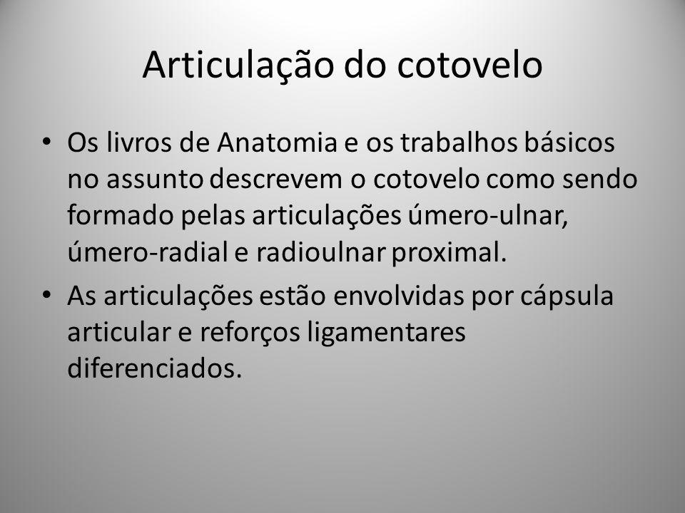 Articulação do cotovelo Os livros de Anatomia e os trabalhos básicos no assunto descrevem o cotovelo como sendo formado pelas articulações úmero-ulnar, úmero-radial e radioulnar proximal.