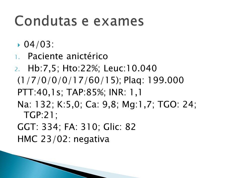 04/03: 1. Paciente anictérico 2. Hb:7,5; Hto:22%; Leuc:10.040 (1/7/0/0/0/17/60/15); Plaq: 199.000 PTT:40,1s; TAP:85%; INR: 1,1 Na: 132; K:5,0; Ca: 9,8