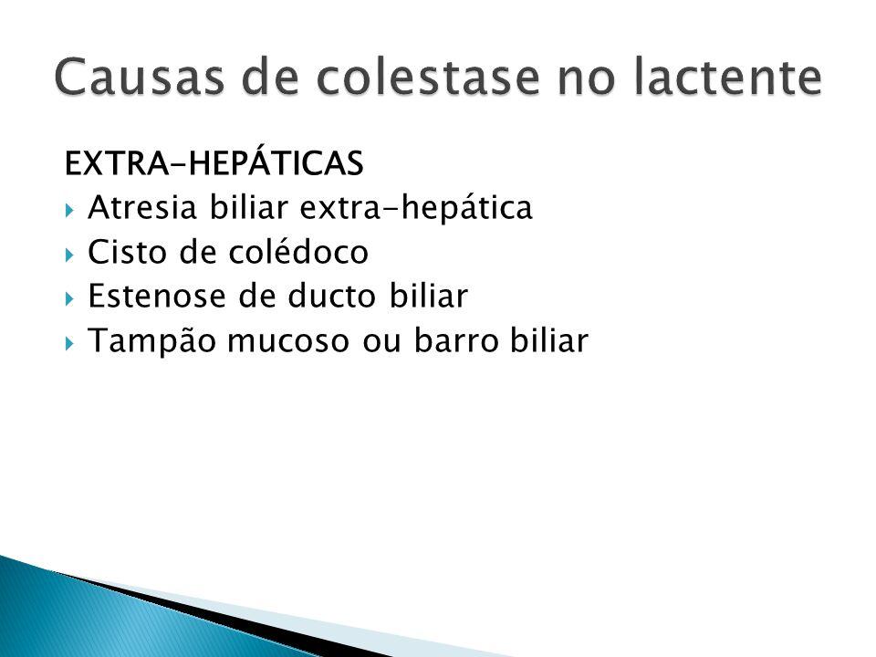 EXTRA-HEPÁTICAS Atresia biliar extra-hepática Cisto de colédoco Estenose de ducto biliar Tampão mucoso ou barro biliar