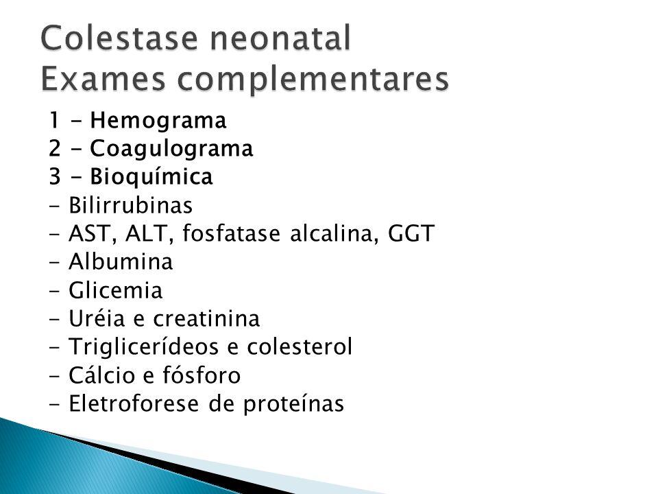 1 - Hemograma 2 - Coagulograma 3 - Bioquímica - Bilirrubinas - AST, ALT, fosfatase alcalina, GGT - Albumina - Glicemia - Uréia e creatinina - Triglice