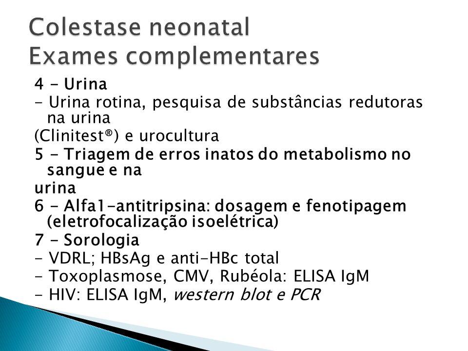 4 - Urina - Urina rotina, pesquisa de substâncias redutoras na urina (Clinitest®) e urocultura 5 - Triagem de erros inatos do metabolismo no sangue e