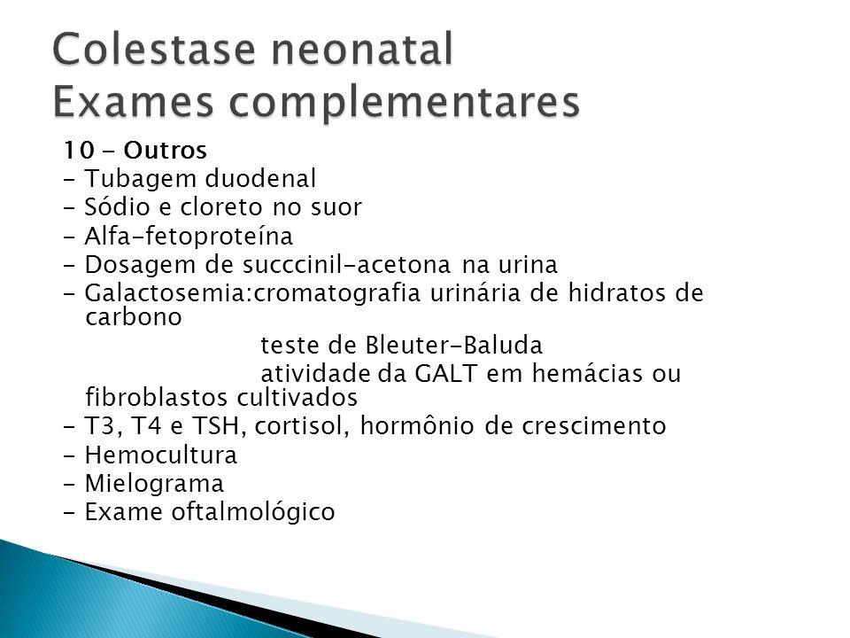 10 - Outros - Tubagem duodenal - Sódio e cloreto no suor - Alfa-fetoproteína - Dosagem de succcinil-acetona na urina - Galactosemia:cromatografia urin