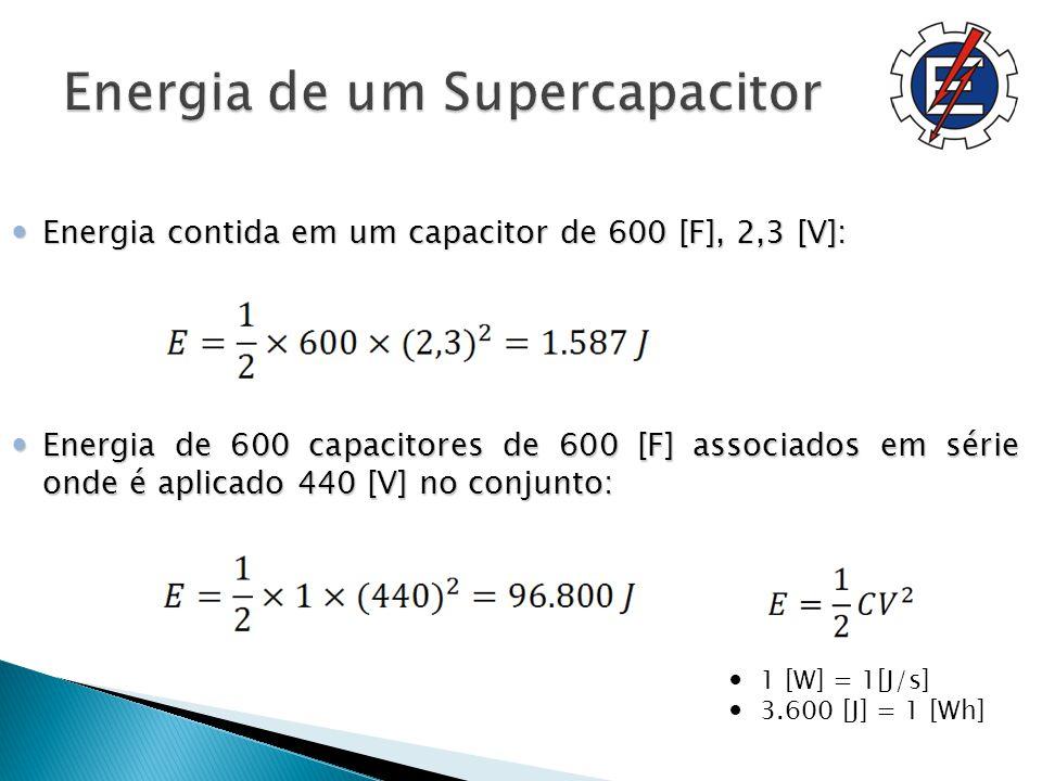 Energia contida em um capacitor de 600 [F], 2,3 [V]: Energia contida em um capacitor de 600 [F], 2,3 [V]: Energia de 600 capacitores de 600 [F] associados em série onde é aplicado 440 [V] no conjunto: Energia de 600 capacitores de 600 [F] associados em série onde é aplicado 440 [V] no conjunto: 1 [W] = 1[J/s] 3.600 [J] = 1 [Wh]