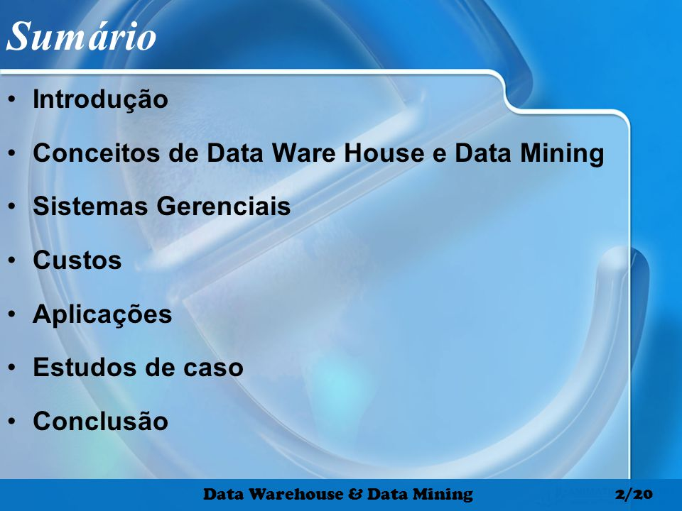 Sumário Introdução Conceitos de Data Ware House e Data Mining Sistemas Gerenciais Custos Aplicações Estudos de caso Conclusão Data Warehouse & Data Mi