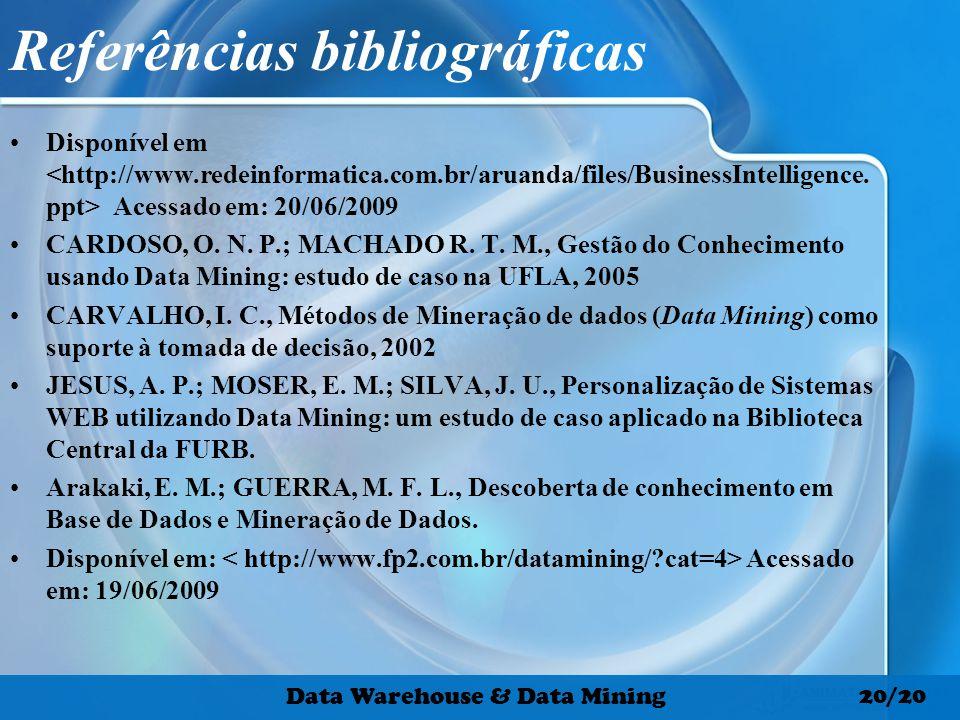 Referências bibliográficas Disponível em Acessado em: 20/06/2009 CARDOSO, O. N. P.; MACHADO R. T. M., Gestão do Conhecimento usando Data Mining: estud