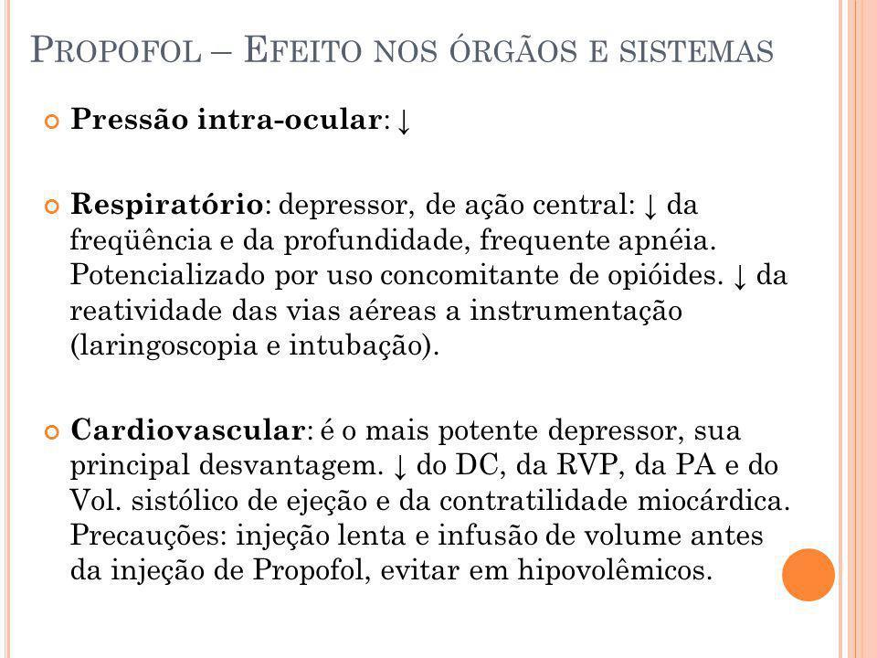 P ROPOFOL – E FEITO NOS ÓRGÃOS E SISTEMAS Pressão intra-ocular : Respiratório : depressor, de ação central: da freqüência e da profundidade, frequente