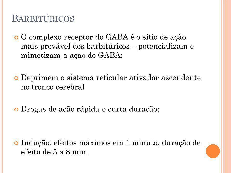 B ARBITÚRICOS O complexo receptor do GABA é o sítio de ação mais provável dos barbitúricos – potencializam e mimetizam a ação do GABA; Deprimem o sist