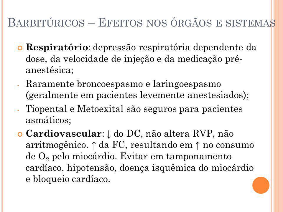 B ARBITÚRICOS – E FEITOS NOS ÓRGÃOS E SISTEMAS Respiratório : depressão respiratória dependente da dose, da velocidade de injeção e da medicação pré-