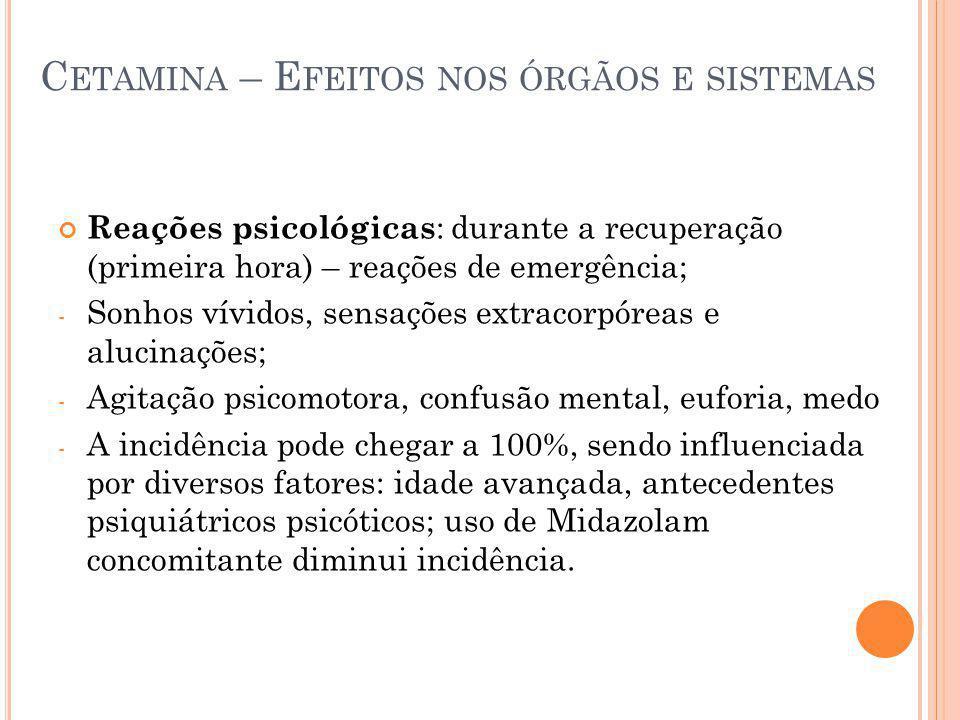 C ETAMINA – E FEITOS NOS ÓRGÃOS E SISTEMAS Reações psicológicas : durante a recuperação (primeira hora) – reações de emergência; - Sonhos vívidos, sen