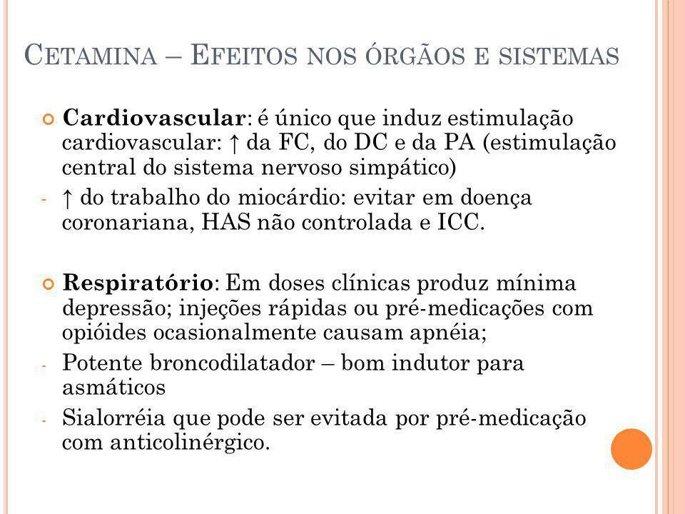 C ETAMINA – E FEITOS NOS ÓRGÃOS E SISTEMAS Cardiovascular : é único que induz estimulação cardiovascular: da FC, do DC e da PA (estimulação central do