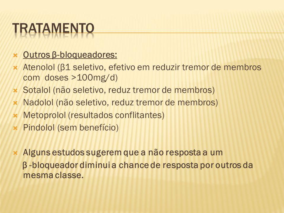 Outros β-bloqueadores: Atenolol (β1 seletivo, efetivo em reduzir tremor de membros com doses >100mg/d) Sotalol (não seletivo, reduz tremor de membros)