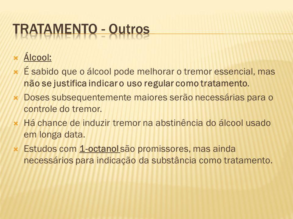 Álcool: É sabido que o álcool pode melhorar o tremor essencial, mas não se justifica indicar o uso regular como tratamento. Doses subsequentemente mai