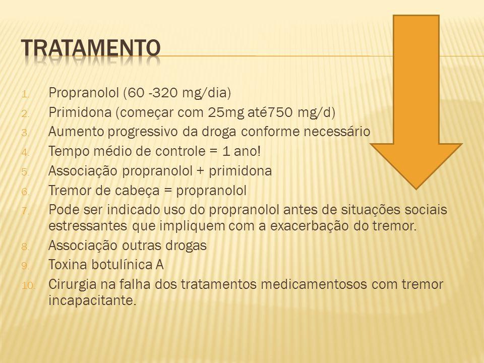 1. Propranolol (60 -320 mg/dia) 2. Primidona (começar com 25mg até750 mg/d) 3. Aumento progressivo da droga conforme necessário 4. Tempo médio de cont