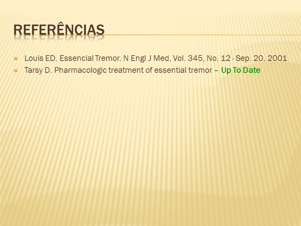 Louis ED. Essencial Tremor. N Engl J Med, Vol. 345, No. 12 · Sep. 20, 2001 Tarsy D. Pharmacologic treatment of essential tremor – Up To Date