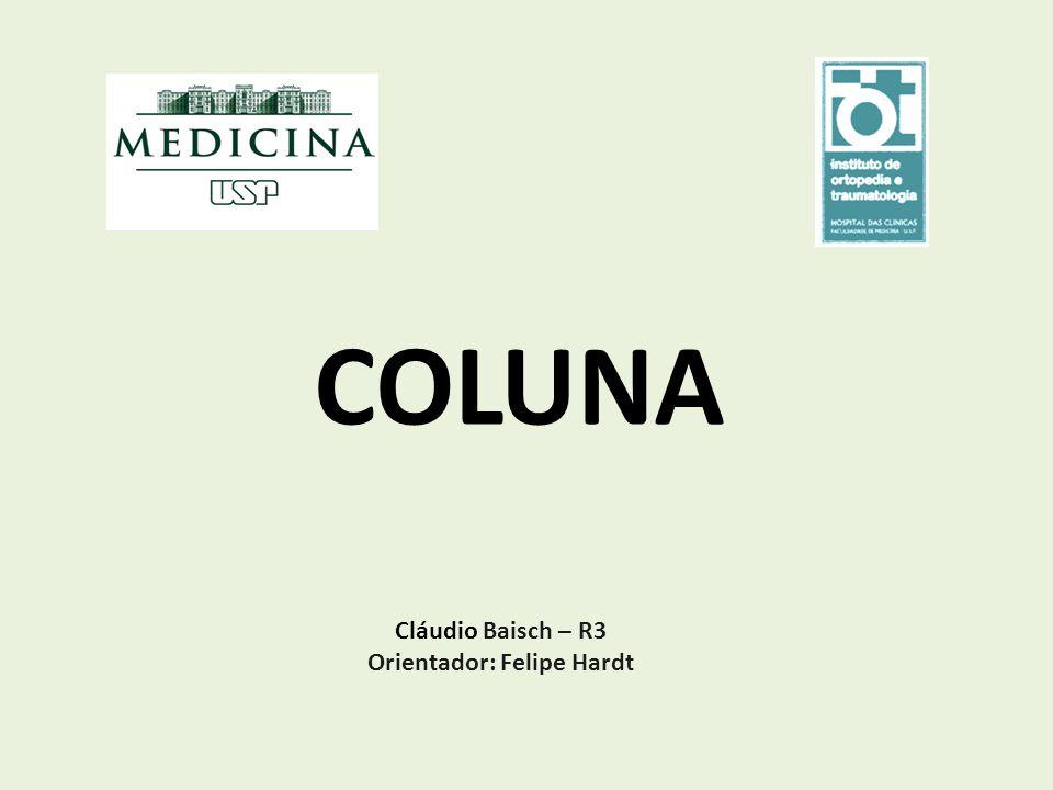 COLUNA Cláudio Baisch – R3 Orientador: Felipe Hardt