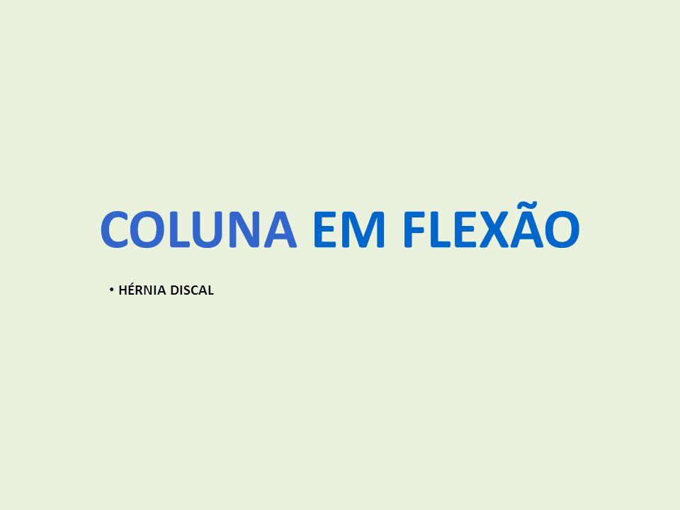 COLUNA EM FLEXÃO HÉRNIA DISCAL