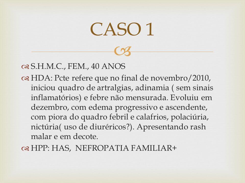 S.H.M.C., FEM., 40 ANOS HDA: Pcte refere que no final de novembro/2010, iniciou quadro de artralgias, adinamia ( sem sinais inflamatórios) e febre não