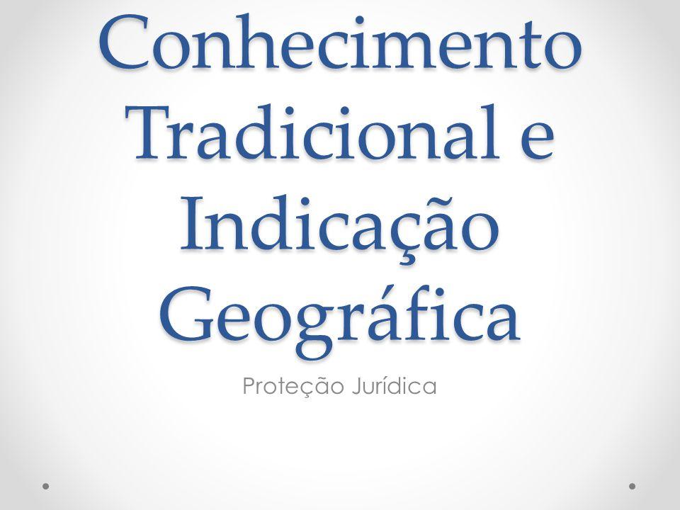 Conhecimento Tradicional e Indicação Geográfica Proteção Jurídica