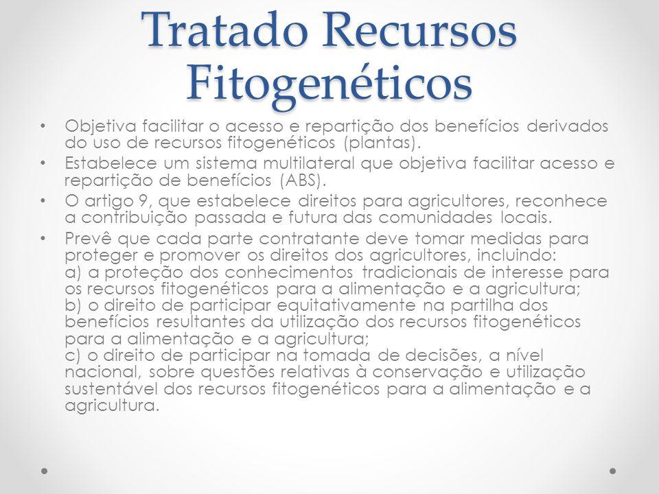 Tratado Recursos Fitogenéticos Objetiva facilitar o acesso e repartição dos benefícios derivados do uso de recursos fitogenéticos (plantas). Estabelec