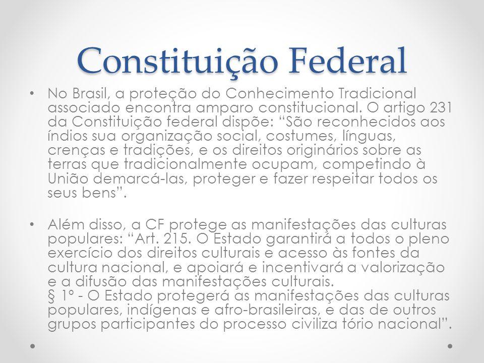Constituição Federal No Brasil, a proteção do Conhecimento Tradicional associado encontra amparo constitucional. O artigo 231 da Constituição federal