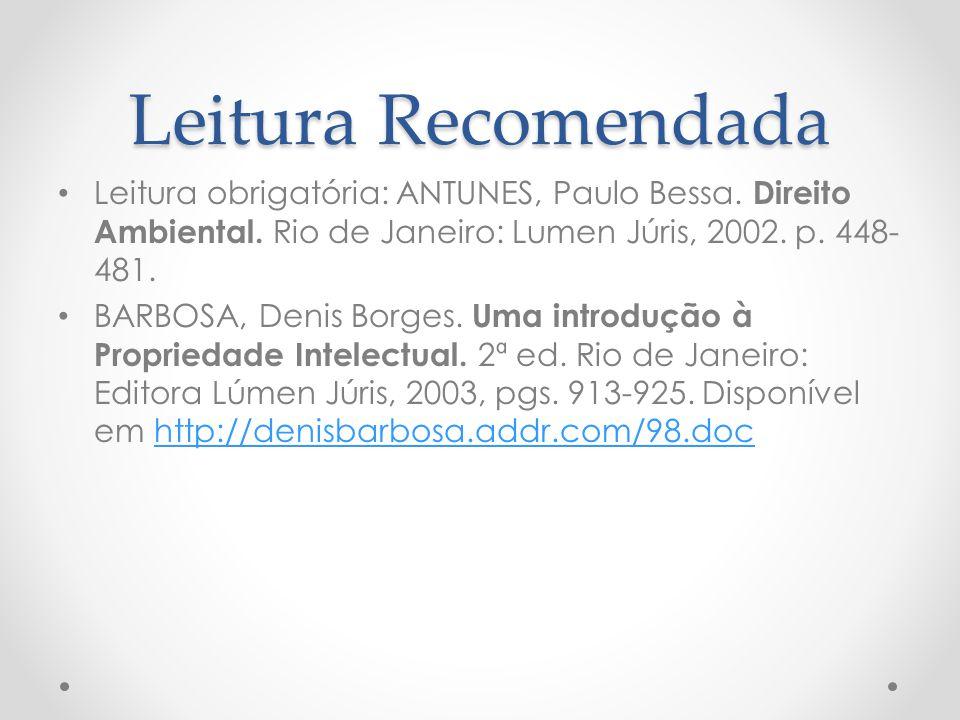 Leitura Recomendada Leitura obrigatória: ANTUNES, Paulo Bessa. Direito Ambiental. Rio de Janeiro: Lumen Júris, 2002. p. 448- 481. BARBOSA, Denis Borge