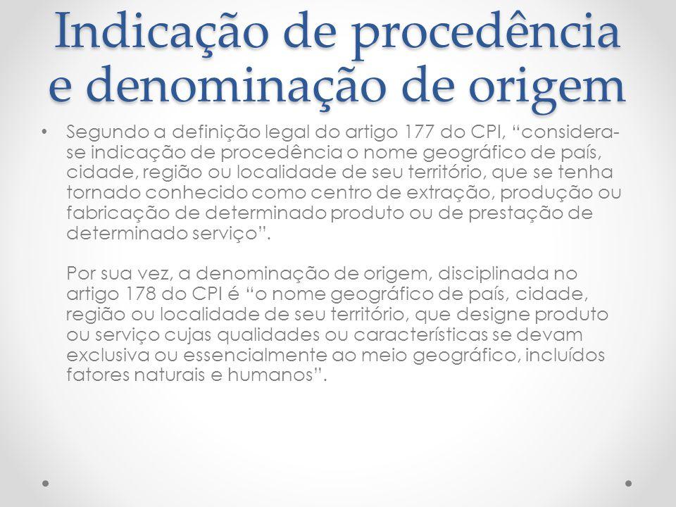 Indicação de procedência e denominação de origem Segundo a definição legal do artigo 177 do CPI, considera- se indicação de procedência o nome geográf