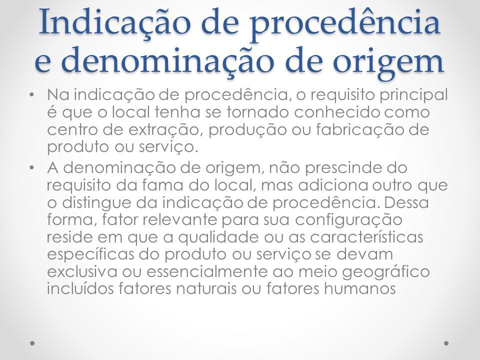 Indicação de procedência e denominação de origem Na indicação de procedência, o requisito principal é que o local tenha se tornado conhecido como cent