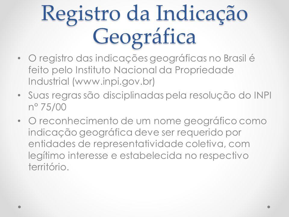 Registro da Indicação Geográfica O registro das indicações geográficas no Brasil é feito pelo Instituto Nacional da Propriedade Industrial (www.inpi.g