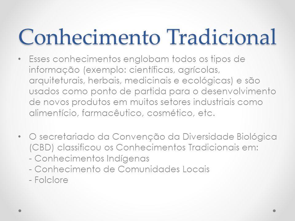 Conhecimento Tradicional Esses conhecimentos englobam todos os tipos de informação (exemplo: científicas, agrícolas, arquiteturais, herbais, medicinai