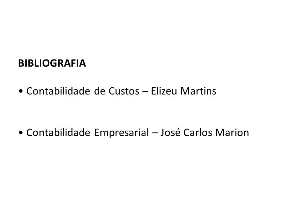 BIBLIOGRAFIA Contabilidade de Custos – Elizeu Martins Contabilidade Empresarial – José Carlos Marion