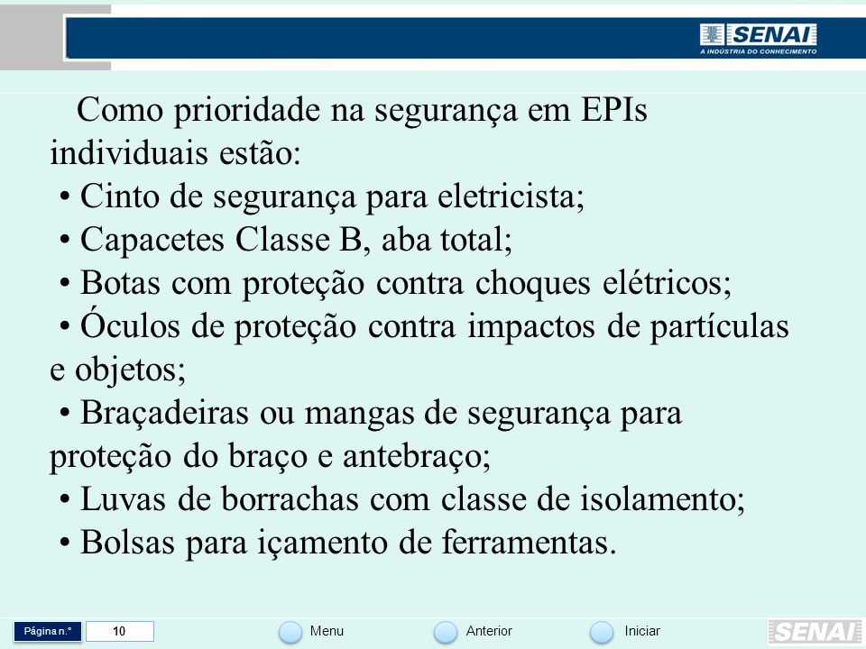 Página n.° MenuAnteriorIniciar 10 Como prioridade na segurança em EPIs individuais estão: Cinto de segurança para eletricista; Capacetes Classe B, aba