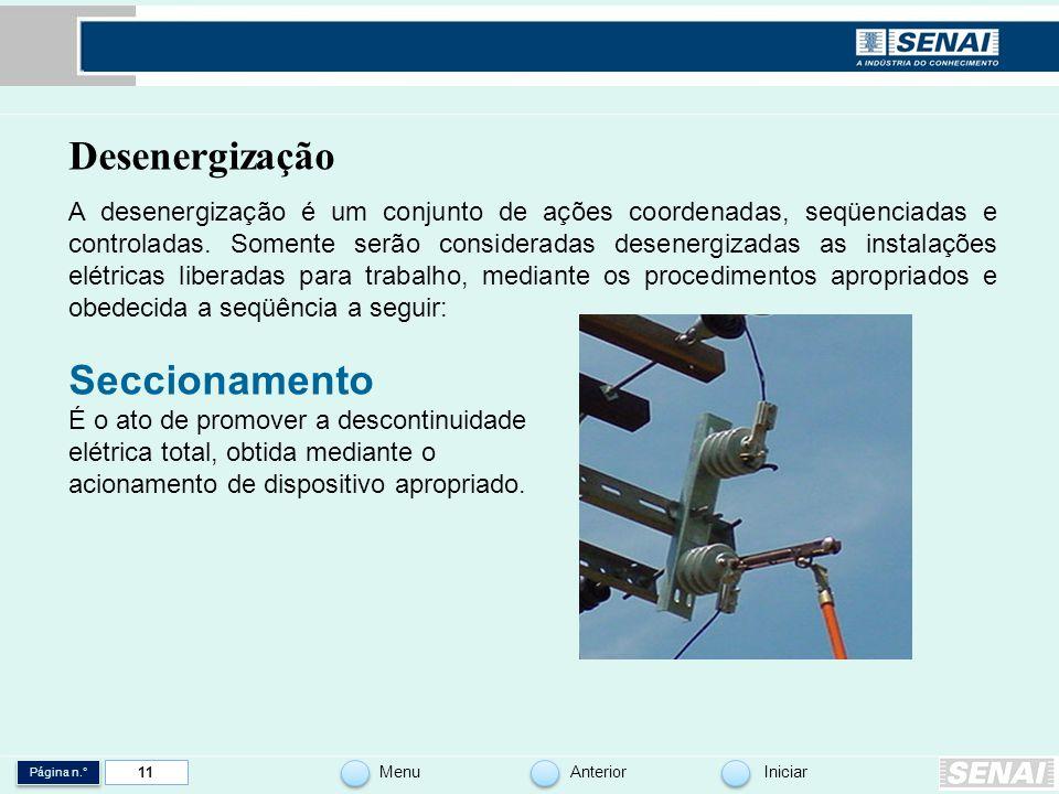 Página n.° MenuAnteriorIniciar 11 Desenergização A desenergização é um conjunto de ações coordenadas, seqüenciadas e controladas. Somente serão consid