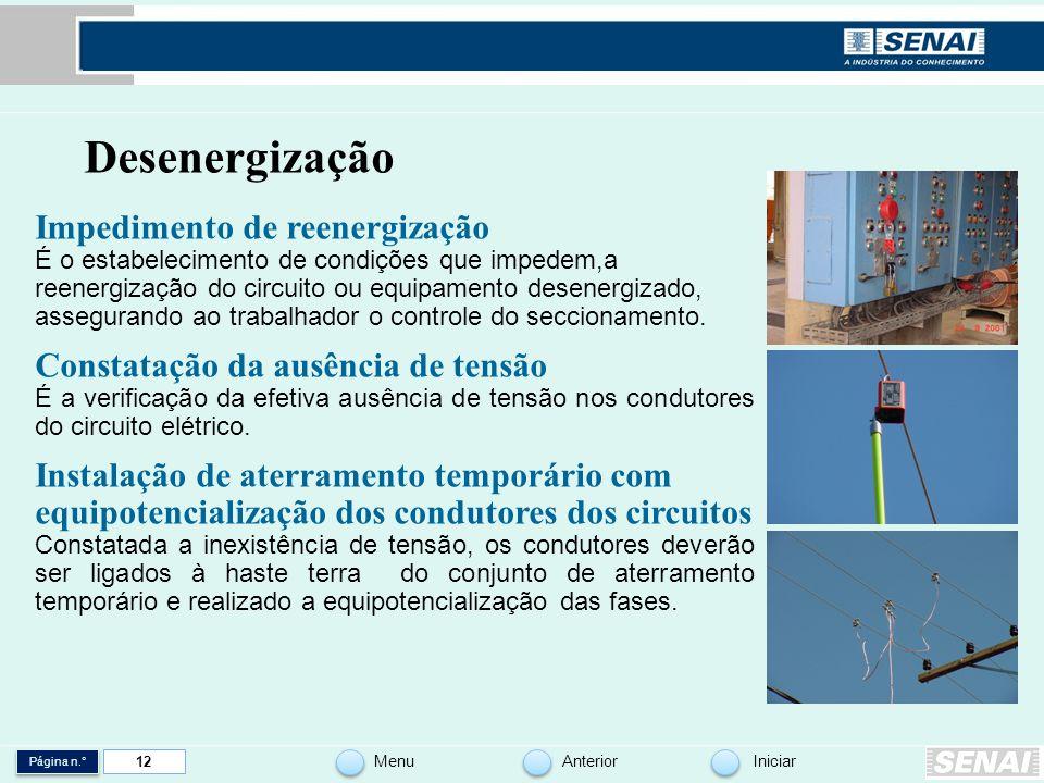 Página n.° MenuAnteriorIniciar 12 Desenergização Impedimento de reenergização É o estabelecimento de condições que impedem,a reenergização do circuito