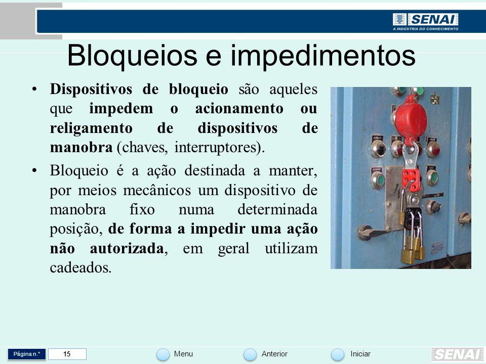 Página n.° MenuAnteriorIniciar 15 Bloqueios e impedimentos Dispositivos de bloqueio são aqueles que impedem o acionamento ou religamento de dispositiv