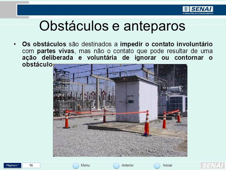 Página n.° MenuAnteriorIniciar 16 Obstáculos e anteparos Os obstáculos são destinados a impedir o contato involuntário com partes vivas, mas não o con