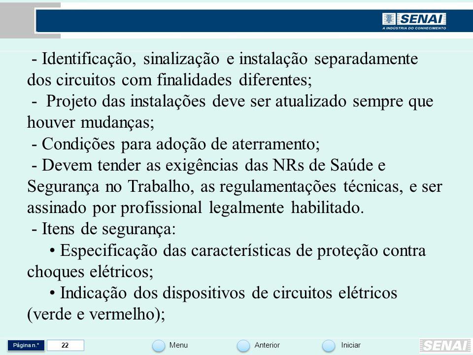 Página n.° MenuAnteriorIniciar 22 - Identificação, sinalização e instalação separadamente dos circuitos com finalidades diferentes; - Projeto das inst