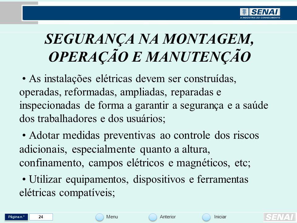 Página n.° MenuAnteriorIniciar 24 SEGURANÇA NA MONTAGEM, OPERAÇÃO E MANUTENÇÃO As instalações elétricas devem ser construídas, operadas, reformadas, a