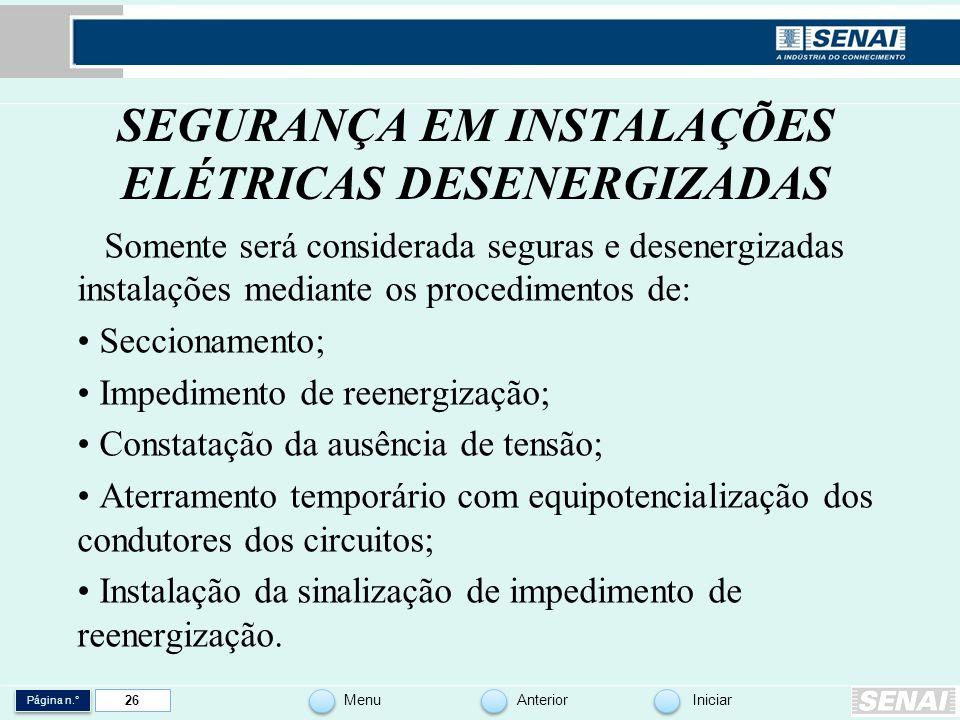 Página n.° MenuAnteriorIniciar 26 SEGURANÇA EM INSTALAÇÕES ELÉTRICAS DESENERGIZADAS Somente será considerada seguras e desenergizadas instalações medi