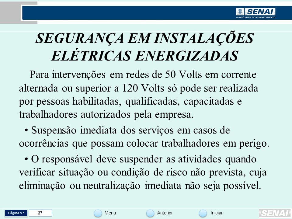 Página n.° MenuAnteriorIniciar 27 SEGURANÇA EM INSTALAÇÕES ELÉTRICAS ENERGIZADAS Para intervenções em redes de 50 Volts em corrente alternada ou super