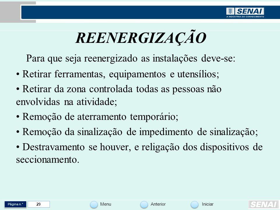 Página n.° MenuAnteriorIniciar 29 REENERGIZAÇÃO Para que seja reenergizado as instalações deve-se: Retirar ferramentas, equipamentos e utensílios; Ret