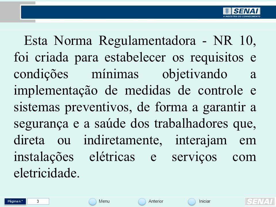 Página n.° MenuAnteriorIniciar 3 Esta Norma Regulamentadora - NR 10, foi criada para estabelecer os requisitos e condições mínimas objetivando a imple