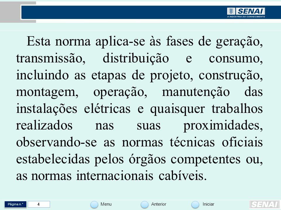 Página n.° MenuAnteriorIniciar 4 Esta norma aplica-se às fases de geração, transmissão, distribuição e consumo, incluindo as etapas de projeto, constr