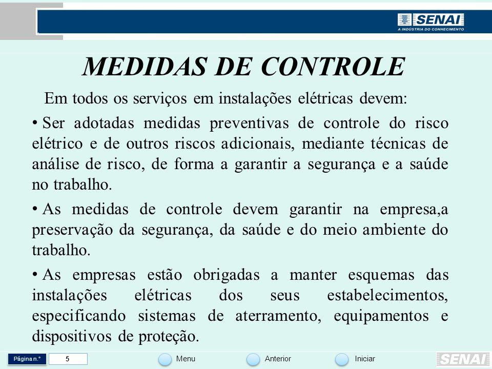 Página n.° MenuAnteriorIniciar 5 MEDIDAS DE CONTROLE Em todos os serviços em instalações elétricas devem: Ser adotadas medidas preventivas de controle